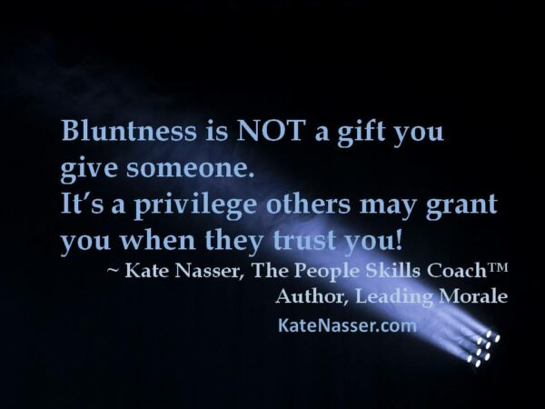 """People Skills Gifts: Image is quote """"Bluntness is not a gift you give others. It's a privilege others may grant you when they trust you."""""""