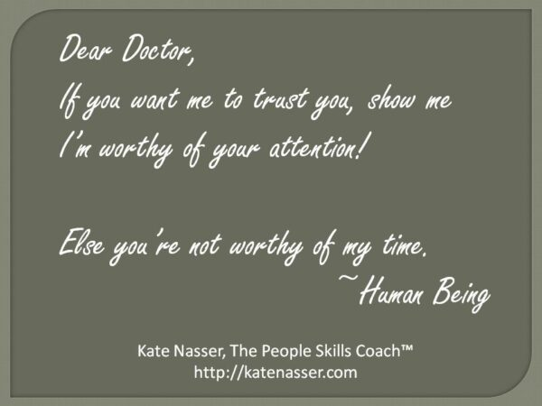"""Impersonal Medical Care: Image is Kate Nasser quote """"Doctor, if you want me to trust you, give me your attention when I speak."""""""