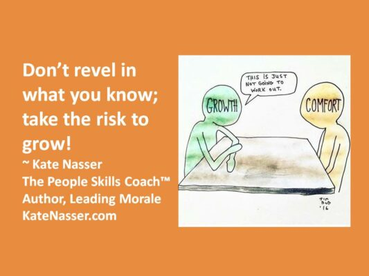 Limitless Leadership Success: Kate Nasser quote says Don't revel in what you know; take the risk to grow!