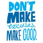 Excuse Meter: Image is sign saying Don't make excuses make good.