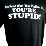 Experience Dull Empathy: Image is T-shirt saying You're Stupid.